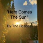 Song - Here Comes The Sun by The Beatles